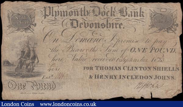 Plymouth Dock Bank, Devonshire 1 Pound dated 1st September 1823 No. D4081 For Thomas Clinton Shiells & Henry Incledon Johns, manuscript signed H. I. Johns (Outing 683c; Grant 2295d), VG - Fine with a few small tears near signature expected for age and the usual inked signatures and annotations on reverse. Imprint reads Silvester sc, Strand, London. Black featuring No. 51 Fore Street with flags at upper left and sailing ship below. The reverse with a large 5 Pence Revenue vignette featuring the Royal Cypher of King George IV, the Royal Arms at centre and denomination. : English Banknotes : Auction 169 : Lot 104